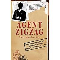 Agent Zigzag: The True Wartime Story of Eddie Chapman, Lover, Betrayer, Hero, Spy