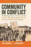 Community in Conflict : A Working-Class History of the 1913-14 Michigan Copper Mine Strike and the Italian Hall Tragedy, Kaunonen, Gary and Goings, Aaron, 1611860938