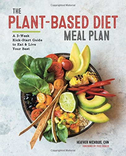 The Plant Based Diet Meal Plan  A 3 Week Kickstart Guide To Eat   Live Your Best