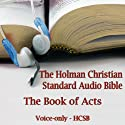 The Book of Acts: The Voice Only Holman Christian Standard Audio Bible (HCSB) Audiobook by  Holman Bible Publishers Narrated by Dale McConachie
