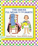 The Dress I'll Wear to the Party, Shirley Neitzel, 0688099602