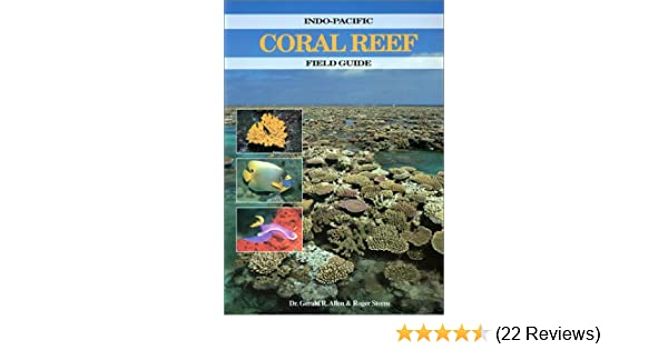 Indo-Pacific Coral Reef Field Guide: Gerald R  Allen, Roger