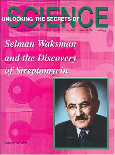 Selman Waksman and the Discovery of Streptomycin (Unlocking the Secrets of Science) pdf