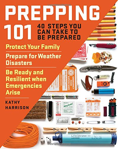 Prepping 101: 40 Steps You Can Take to Be Prepared: Protect Your Family,  Prepare for Weather Disasters, and Be Ready and Resilient when Emergencies  Arise: Harrison, Kathy: 9781612129570: Books - Amazon.ca