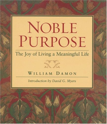 Noble Purpose: The Joy of Living a Meaningful Life