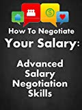 How To Negotiate Your Salary: Advanced Salary Negotiation Skills