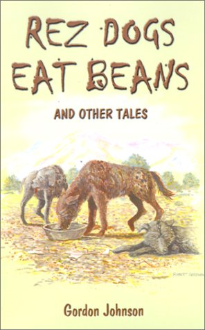 Rez Dogs Eat Beans: And Other Tales