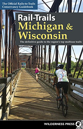 Rail-Trails Michigan and Wisconsin: The definitive guide to the region
