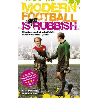 Modern Football is Still Rubbish: Slinging Mud at What's Left of the Beautiful Game (Paperback) - Common