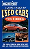 Complete Guide to Used Cars 1999, Consumer Guide editors, 0451199138
