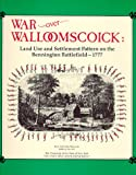 War over Walloomscolck : Land Use and Settlement Pattern on the Bennington Battlefield-1777, Lord, Philip L., Jr., 1555571867