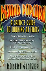 Beyond Popcorn: A Critic's Guide to Looking at Film