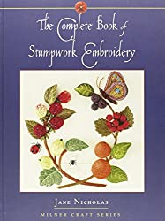The Complete Book of Stumpwork Embroidery (Milner Craft Series)