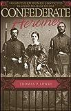 Confederate Heroines, Thomas P. Lowry, 0807129909