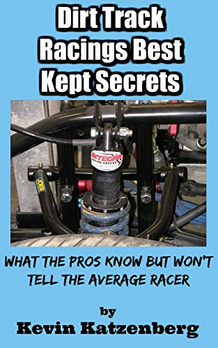 Dirt Track Racings Best Kept Secrets: What the Pros Know But Won't Tell the Average Racer por Kevin Katzenberg