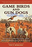 img - for Game Birds and Gun Dogs: True Stories of Hunting Grouse, Quail, Pheasant, and Waterfowl in North America book / textbook / text book