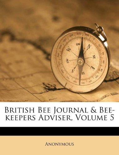 British Bee Journal & Bee-keepers Adviser, Volume 5 PDF