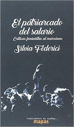 EL PATRIARCADO DEL SALARIO: CRÍTICAS FEMINISTAS AL MARXISMO MAPAS: Amazon.es: SILVIA FEDERICI, MARÍA ARÁNZAZU CATALÁN ALTUNA: Libros