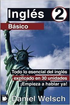 Inglés Básico 2: Todo Lo Esencial Del Inglés Explicado En 30 Unidades. ¡empieza A Hablar Ya!: Volume 2 por Nina Lee epub