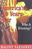 America's 30 Years War, Balint Vazsonyi, 0895262487