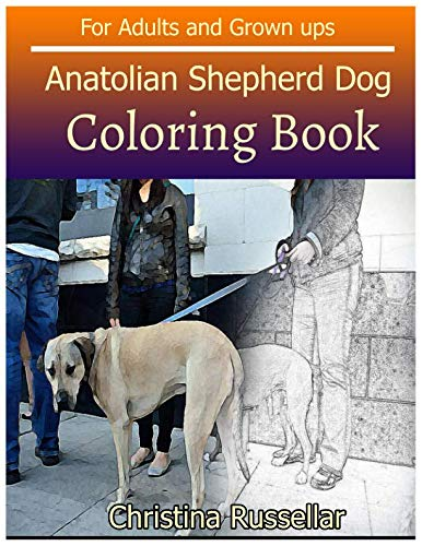 - ANATOLIAN SHEPHERD DOG Coloring Book For Adults and Grown ups: ANATOLIAN SHEPHERD DOG  sketch coloring book  80 Pictures , Creativity and Mindfulness