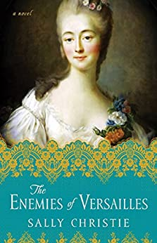 The Enemies of Versailles: A Novel (The Mistresses of Versailles Trilogy Book 3) by [Christie, Sally]