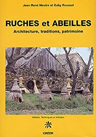 Ruches et abeilles : Architecture, traditions, patrimoine par Jean-René Mestre