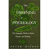 The Greening of Psychology: The Vegetable World in Myth, Dream, and Healing