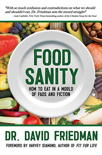 Food Sanity: How to Eat in a World of Fads and Fiction by Dr. David Friedman