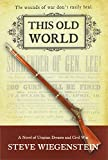 This Old World: A Novel of Utopian Dreams and Civil War (The Daybreak Series)