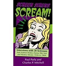 Screen Sirens Scream!: Interviews With 20 Actresses from Science Fiction, Horror, Film Noir and Mystery Movies, 1930s  to 1960s