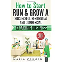 Image for How to Start, Run and Grow a Successful Residential & Commercial Cleaning Busine