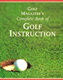 Golf Magazine's Complete Book of Golf Instruction, George Peper and James A. Frank, 0810981564