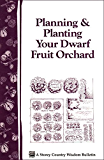 Planning & Planting Your Dwarf Fruit Orchard: Storey's Country Wisdom Bulletin A-133 (Storey/Garden Way Publishing bulletin)