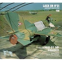 Lock On No. 21 : Mikoyan MiG 21 MF Fishbed