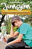 Jungen. Eine Gebrauchsanweisung: Jungen verstehen und unterstützen