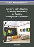 Pervasive and Ubiquitous Technology Innovations for Ambient Intelligence Environments, Kevin Curran, 1466620412