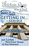 chicken soup college - Chicken Soup for the Soul: Teens Talk Getting In. to College: 101 True Stories from Kids Who Have Lived Through It
