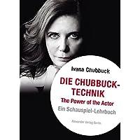 Die Chubbuck-Technik: The Power of the Actor. Ein Schauspiel-Lehrbuch