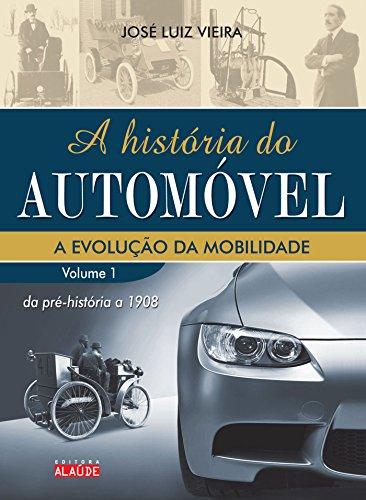 A História do Automóvel. Da Pré-História a 1908 - Volume 1