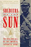img - for Soldiers of the Sun: The Rise and Fall of the Imperial Japanese Army by Meirion Harries (1994-07-05) book / textbook / text book