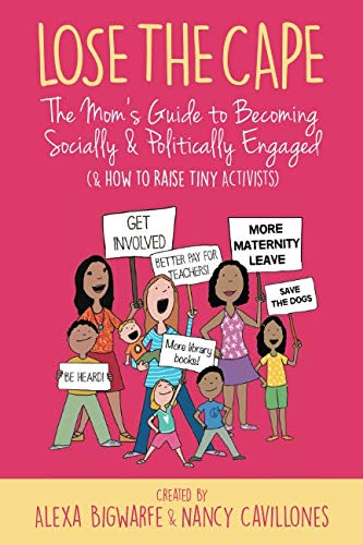 Books : Lose the Cape: The Mom's Guide to Becoming Socially & Politically Engaged (& How to Raise Tiny Activists)