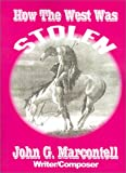 How the West Was Stolen, John G. Marcontell, 0759632464