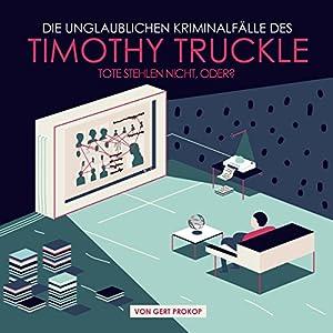 Tote stehlen nicht, oder? (Die unglaublichen Kriminalfälle des Timothy Truckle 3) Hörbuch