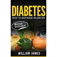 Diabetes: How To Reverse Diabetes (Diabetes Diet, Diabetes Cure, Insulin, Type 1 Diabetes, Type 2 Diabetes, Diabetes free, Reversing Diabetes)