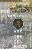 The Shoemaker and the Tea Party : Memory and the American Revolution, Young, Alfred F., 0807071404