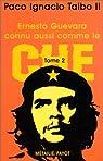 Ernesto Guevara connu aussi comme le Che, tome 2 par Taibo II