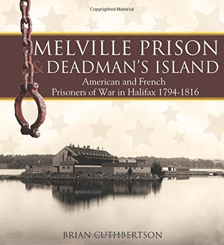Melville Prison and Deadman's Island: American and French Prisoners of War in Halifax 1794-1816 (Formac Illustrated History)