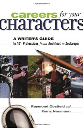 Careers for Your Characters: A Writers Guide to 101 Professions ...