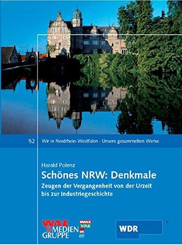 Schönes NRW: Denkmale: Zeugen der Vergangenheit von der Urzeit bis zur Industriegeschichte